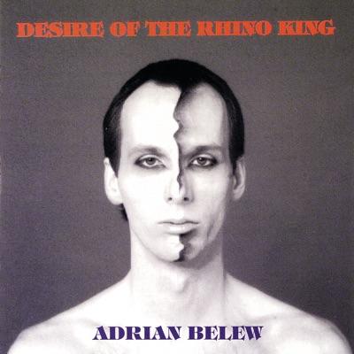 Desire of the Rhino King - Adrian Belew