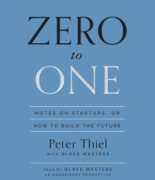 Zero to One: Notes on Startups, or How to Build the Future (Unabridged)