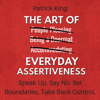 Patrick King - The Art of Everyday Assertiveness: Speak Up. Say No. Set Boundaries. Take Back Control. (Unabridged) artwork
