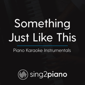 Something Just Like This (Shortened) Originally Performed by the Chainsmokers & Coldplay] [Piano Karaoke Version]
