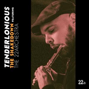 Tenderlonious - The Shakedown feat. The 22archestra