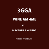 Wine Am 4me (feat. Black Mill & Naxis DG)