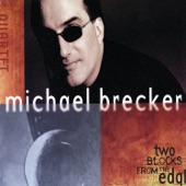 Michael Brecker Quartet - Two Blocks From The Edge (Album Version)