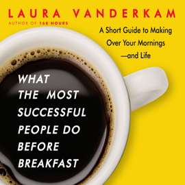 What the Most Successful People Do Before Breakfast: A Short Guide to Making Over Your Mornings--and Life audiobook