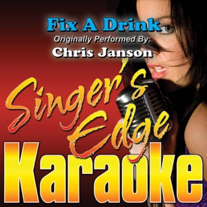 Singer's Edge Karaoke - Fix a Drink (Originally Performed By Chris Janson) [Instrumental]