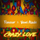 Flavour - Crazy Love (feat. Yemi Alade) feat. Yemi Alade