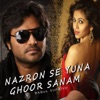Nazron Se Yuna Ghoor Sanam Single