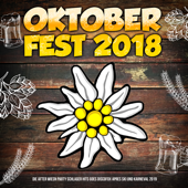 Oktoberfest 2018 (Die After Wiesn Party Schlager Hits goes Discofox Apres Ski und Karneval 2019)
