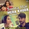 Sunta Hai Mera Khuda (Recreated)