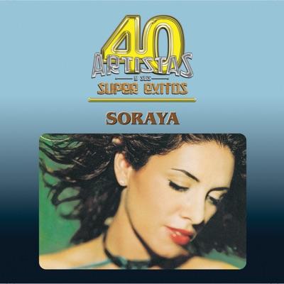 40 Artistas y Sus Super Éxitos: Soraya - Soraya