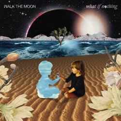 What If Nothing - WALK THE MOON Album Cover