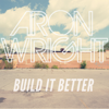Aron Wright - Build It Better Grafik