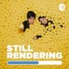still rendering // スティル・レンダリング