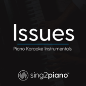 Issues (Lower Key) Originally Performed by Julia Michaels] [Piano Karaoke Version]