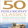 Tom Butler-Bowdon - 50 Philosophy Classics: Thinking, Being, Acting, Seeing, Profound Insights and Powerful Thinking from Fifty Key Books  artwork