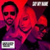Say My Name - David Guetta, Bebe Rexha & J Balvin