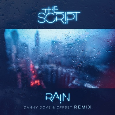 Rain (Danny Dove & Offset Remix) - Single - The Script