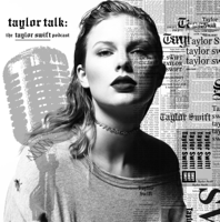Taylor Talk: The Taylor Swift Podcast | reputation | 1989 | Red | Speak Now | Fearless | Taylor Swift podcast