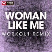 Woman Like Me (Extended Workout Remix)