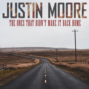 The Ones That Didn't Make It Back Home - Justin Moore