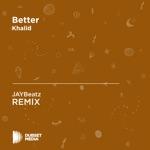 Better (JAYBeatz Unofficial Remix) [Khalid] - Single