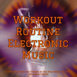 Workout Routine Electronic Music – Electronic Music for Fitness at the Gym,  Music for Sport, Wellness Center Workouts
