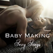 Baby Making Sexy Songs – Electronic Lounge & Chill Out Love Making Music