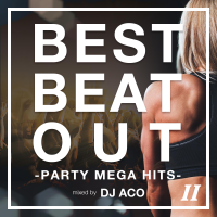 BEST BEAT OUT - PARTY MEGA HITS II - mixed by DJ ACO