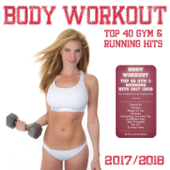 Body Workout - Top 40 Gym & Running Hits 2017 / 2018 - The Fitness Playlist Compilation