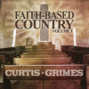 Curtis Grimes - Faith Based Country Volume 1