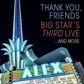 Big Star's Third Live - When My Baby's Beside Me (feat. Jeff Tweedy)