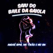 Saiu Do Baile Da Gaiola-André B.P.M, Mc Tikao & MC BN