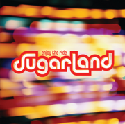 Enjoy the Ride - Sugarland - Sugarland