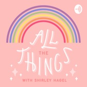 all the things with shirley hagel by shirley hagel on apple podcasts