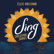 Sing: Creation Songs - Ellie Holcomb - Ellie Holcomb