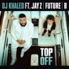 Top Off (feat. JAY Z, Future & Beyoncé) - Single, DJ Khaled