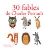 Charles Perrault - 30 fables de Charles Perrault: Les plus beaux contes pour enfants artwork