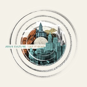 Jesus Culture - Let It Echo (Heaven Fall) [feat. Chris Quilala]
