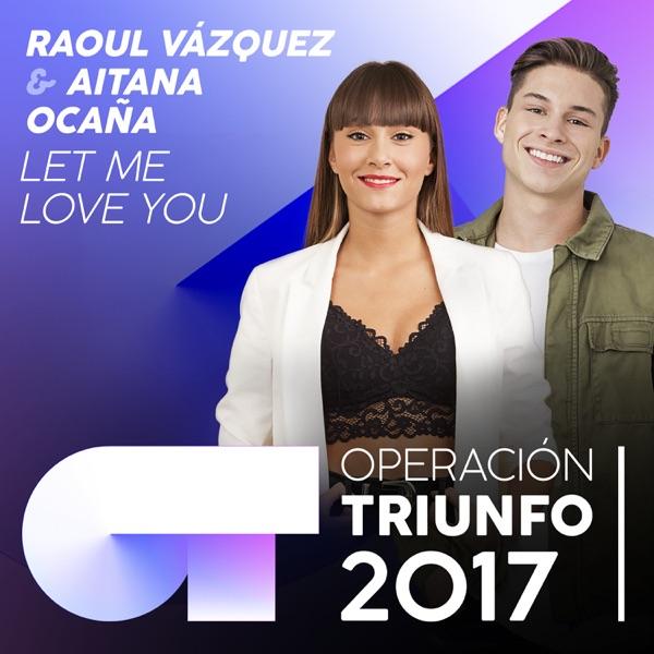 Let Me Love You (Operación Triunfo 2017) - Single