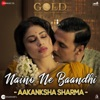 Naino Ne Baandhi Aakanksha Sharma Version From Gold Single