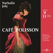 Café Polisson (Répertoire De Chansons Grivoises Et Sociales, Créé Au Musée D'Orsay)-Nathalie Joly