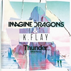 View album Imagine Dragons & K.Flay - Thunder (Official Remix) - Single