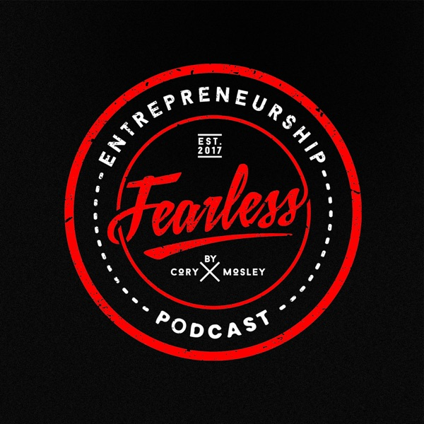 Fearless Entrepreneurship Podcast with Cory Mosley