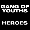 Gang of Youths - Heroes artwork
