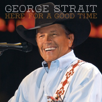 George Strait - Here for a Good Time Album Reviews