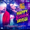 Happy Bhag Jayegi Title Track From Happy Phirr Bhag Jayegi Single