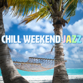 Chill Weekend Jazz: Smooth Music for Happy Weekends, Sunday Lounge, Lazy Saturday