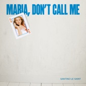 Santino Le Saint - Maria Don't Call Me