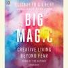 Big Magic: Creative Living Beyond Fear (Unabridged) AudioBook Download