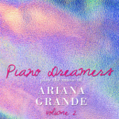 Piano Dreamers Play the Music of Ariana Grande, Vol. 2 (Instrumental)